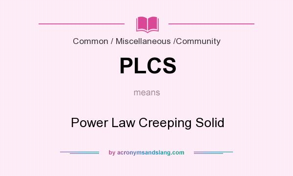 What does PLCS mean? It stands for Power Law Creeping Solid