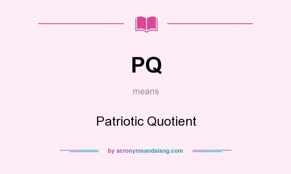 What does PQ mean? It stands for Patriotic Quotient