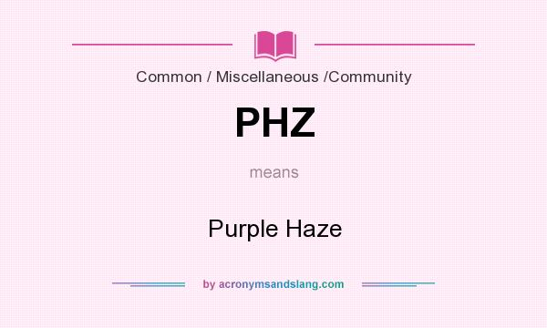 What does PHZ mean? It stands for Purple Haze