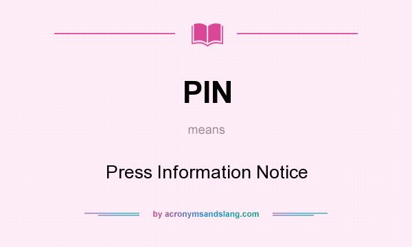 What does PIN mean? It stands for Press Information Notice