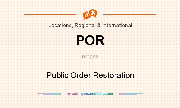 What does POR mean? It stands for Public Order Restoration