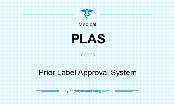 What does PLAS mean? It stands for Prior Label Approval System