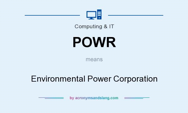 What does POWR mean? It stands for Environmental Power Corporation