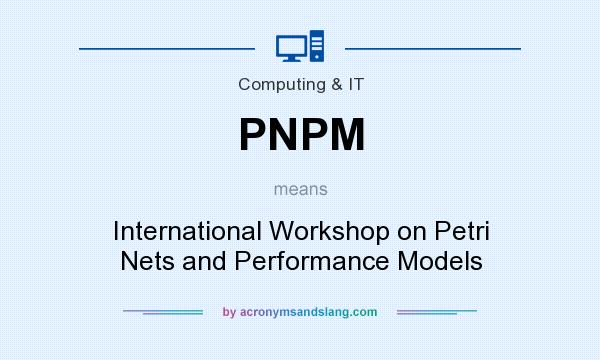 What does PNPM mean? It stands for International Workshop on Petri Nets and Performance Models
