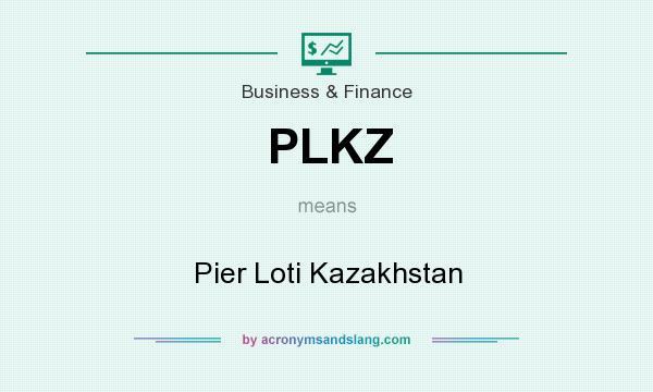 What does PLKZ mean? It stands for Pier Loti Kazakhstan
