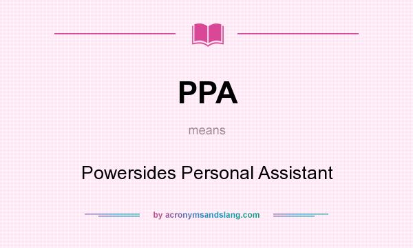 What does PPA mean? It stands for Powersides Personal Assistant