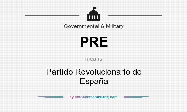 What does PRE mean? It stands for Partido Revolucionario de España