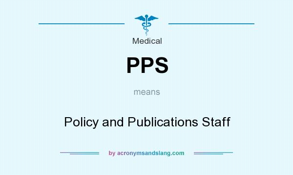 What does PPS mean? It stands for Policy and Publications Staff