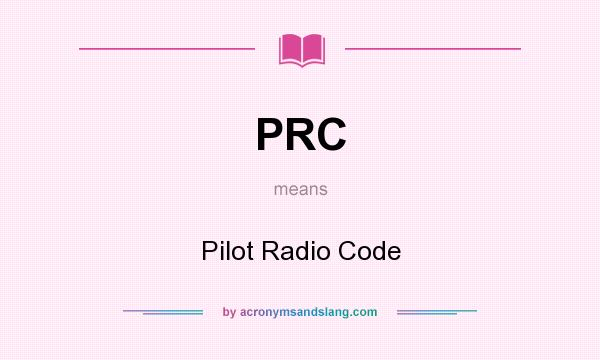 What does PRC mean? It stands for Pilot Radio Code