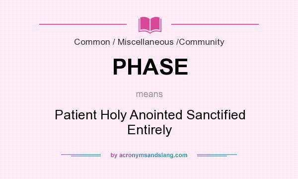 What does PHASE mean? It stands for Patient Holy Anointed Sanctified Entirely