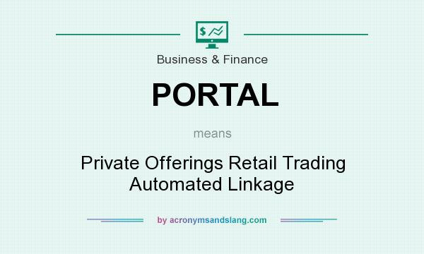 What does PORTAL mean? It stands for Private Offerings Retail Trading Automated Linkage