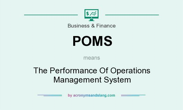 What does POMS mean? It stands for The Performance Of Operations Management System