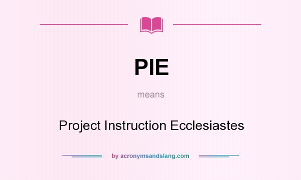 What does PIE mean? It stands for Project Instruction Ecclesiastes