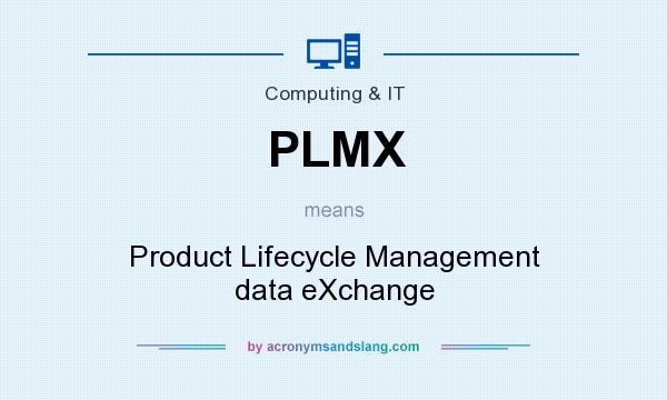 What does PLMX mean? It stands for Product Lifecycle Management data eXchange