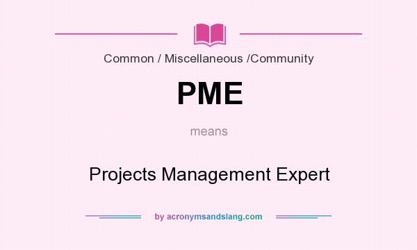 What does PME mean? It stands for Projects Management Expert
