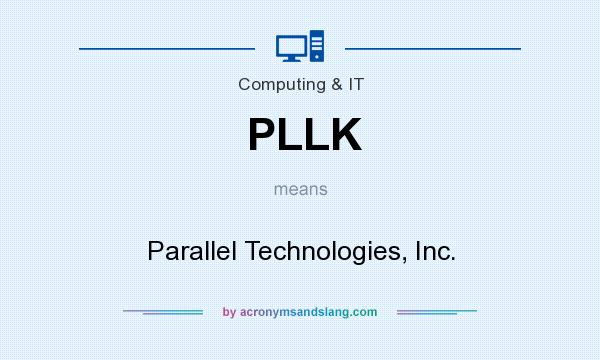 What does PLLK mean? It stands for Parallel Technologies, Inc.