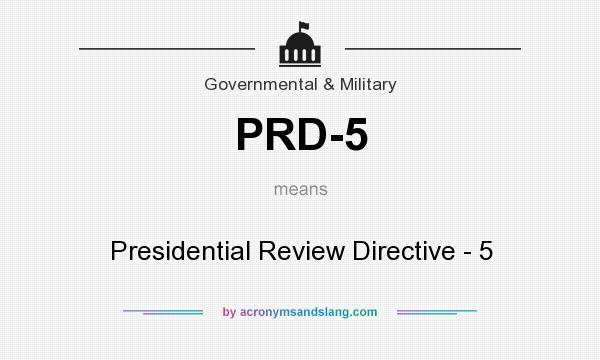 What does PRD-5 mean? It stands for Presidential Review Directive - 5