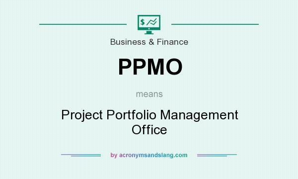 What does PPMO mean? It stands for Project Portfolio Management Office