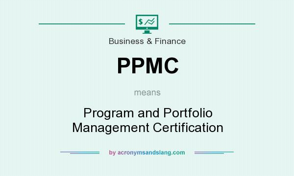 What does PPMC mean? It stands for Program and Portfolio Management Certification