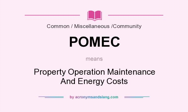 What does POMEC mean? It stands for Property Operation Maintenance And Energy Costs