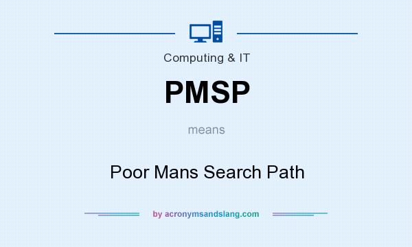 What does PMSP mean? It stands for Poor Mans Search Path