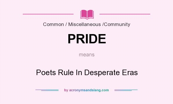 What does PRIDE mean? It stands for Poets Rule In Desperate Eras