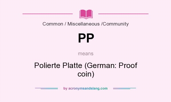 What does PP mean? It stands for Polierte Platte (German: Proof coin)