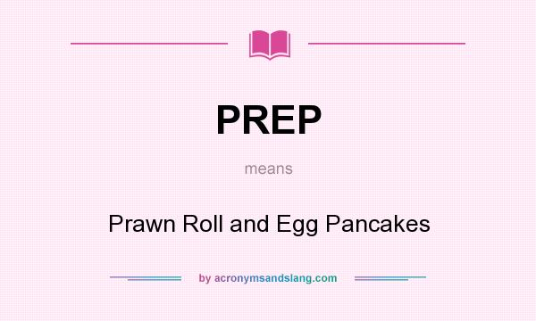 What does PREP mean? It stands for Prawn Roll and Egg Pancakes