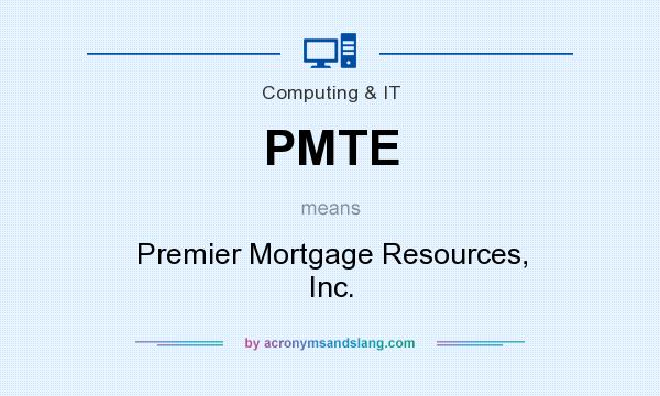 What does PMTE mean? It stands for Premier Mortgage Resources, Inc.