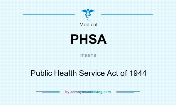What does PHSA mean? It stands for Public Health Service Act of 1944