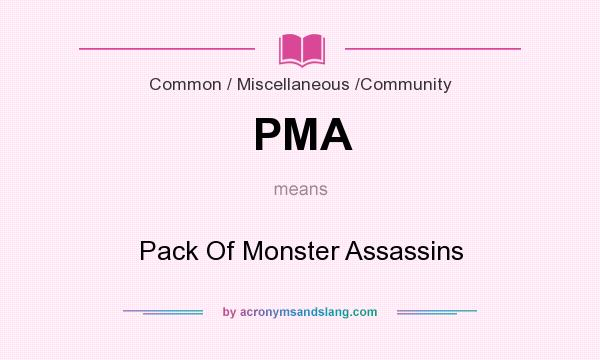 What does PMA mean? It stands for Pack Of Monster Assassins