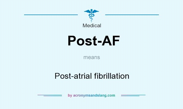 What does Post-AF mean? It stands for Post-atrial fibrillation
