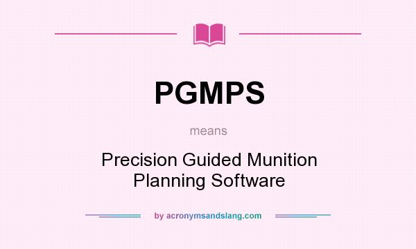 What does PGMPS mean? It stands for Precision Guided Munition Planning Software