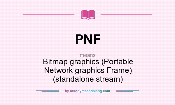 What does PNF mean? It stands for Bitmap graphics (Portable Network graphics Frame) (standalone stream)