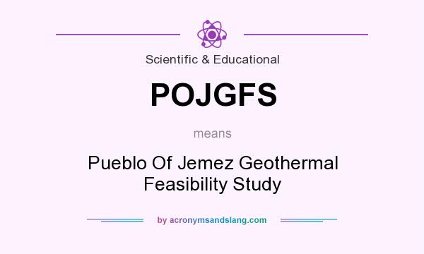 What does POJGFS mean? It stands for Pueblo Of Jemez Geothermal Feasibility Study