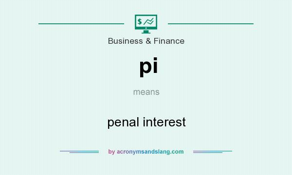 What does pi mean? It stands for penal interest
