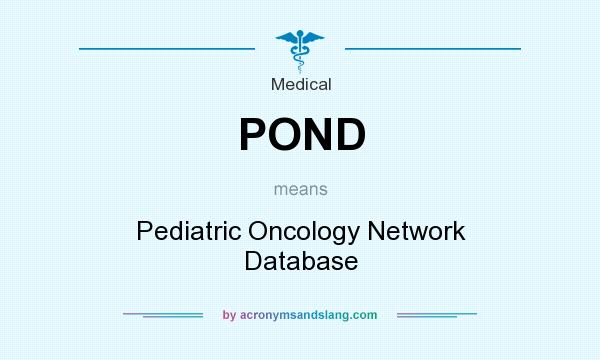 What does POND mean? It stands for Pediatric Oncology Network Database