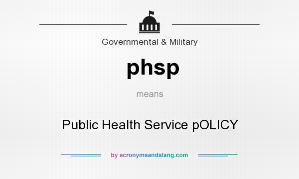 What does phsp mean? It stands for Public Health Service pOLICY