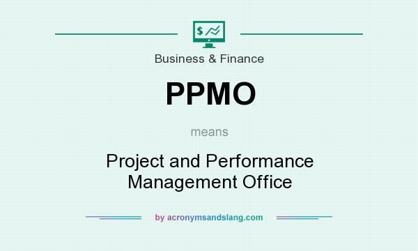 What does PPMO mean? It stands for Project and Performance Management Office