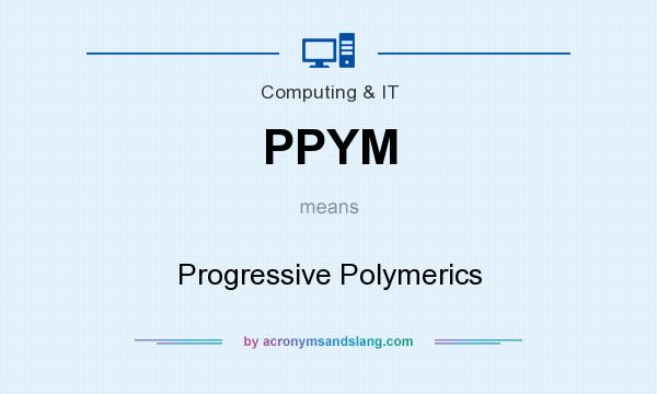 What does PPYM mean? It stands for Progressive Polymerics