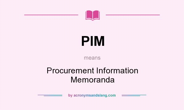 What does PIM mean? It stands for Procurement Information Memoranda