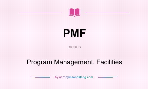 What does PMF mean? It stands for Program Management, Facilities