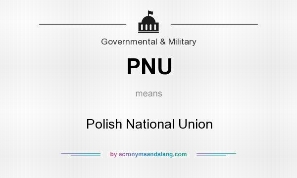 What does PNU mean? It stands for Polish National Union