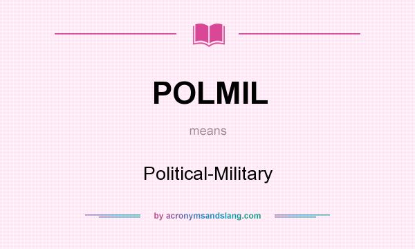 What does POLMIL mean? It stands for Political-Military