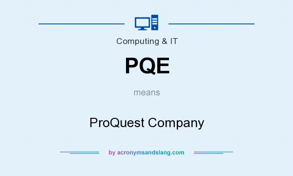 What does PQE mean? It stands for ProQuest Company