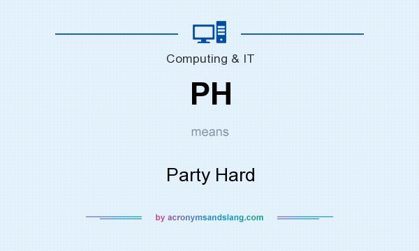 What does PH mean? It stands for Party Hard