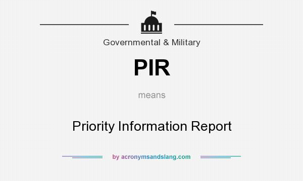 What does PIR mean? It stands for Priority Information Report