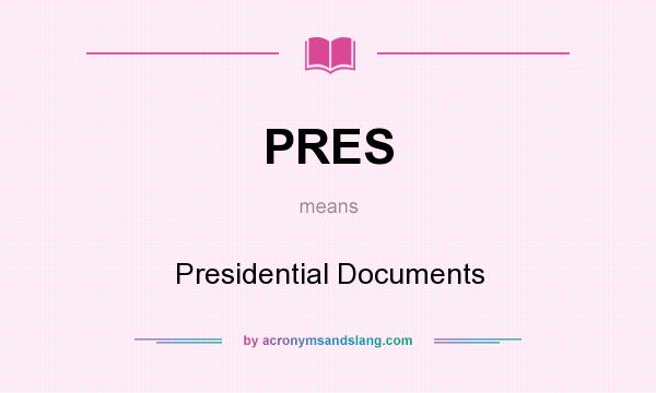 What does PRES mean? It stands for Presidential Documents