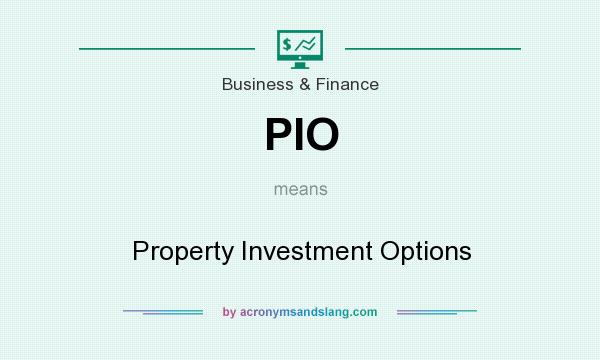 What does PIO mean? It stands for Property Investment Options