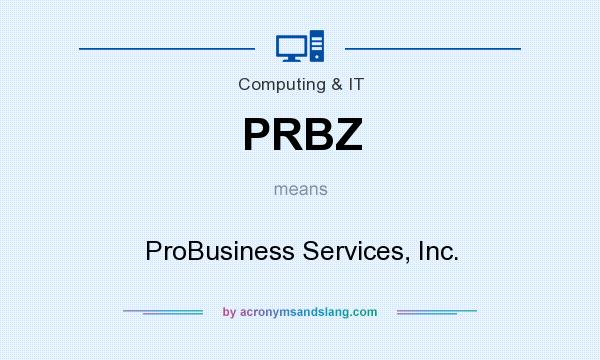 What does PRBZ mean? It stands for ProBusiness Services, Inc.
